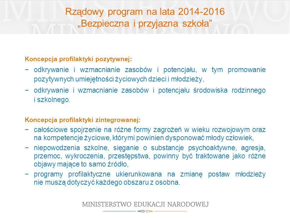 """Rządowy program na lata 2014-2016 """"Bezpieczna i przyjazna szkoła"""" Koncepcja profilaktyki pozytywnej: −odkrywanie i wzmacnianie zasobów i potencjału, w"""