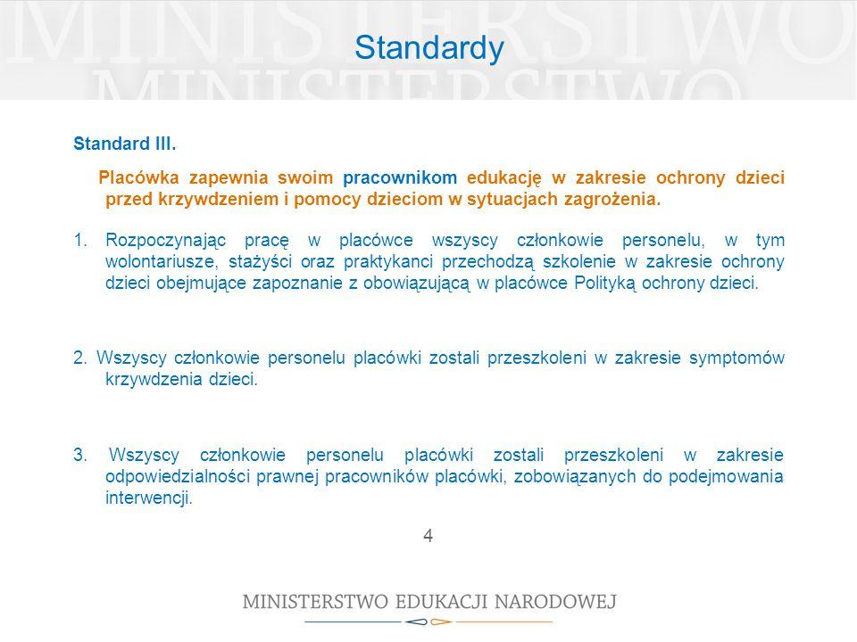 Standardy Standard III. Placówka zapewnia swoim pracownikom edukację w zakresie ochrony dzieci przed krzywdzeniem i pomocy dzieciom w sytuacjach zagro