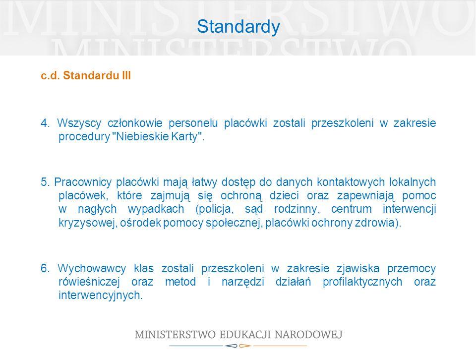 Standardy c.d. Standardu III 4. Wszyscy członkowie personelu placówki zostali przeszkoleni w zakresie procedury