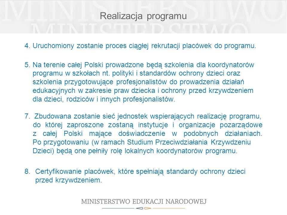 Realizacja programu 4. Uruchomiony zostanie proces ciągłej rekrutacji placówek do programu. 5. Na terenie całej Polski prowadzone będą szkolenia dla k