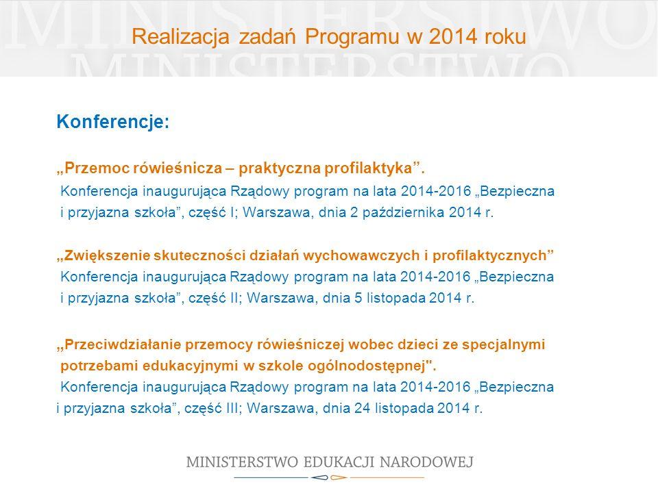 """Realizacja zadań Programu w 2014 roku Konferencje: """"Przemoc rówieśnicza – praktyczna profilaktyka"""". Konferencja inaugurująca Rządowy program na lata 2"""