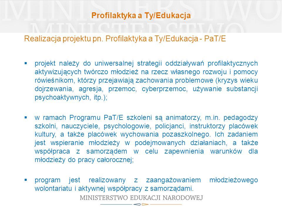 Profilaktyka a Ty/Edukacja Realizacja projektu pn. Profilaktyka a Ty/Edukacja - PaT/E  projekt należy do uniwersalnej strategii oddziaływań profilakt