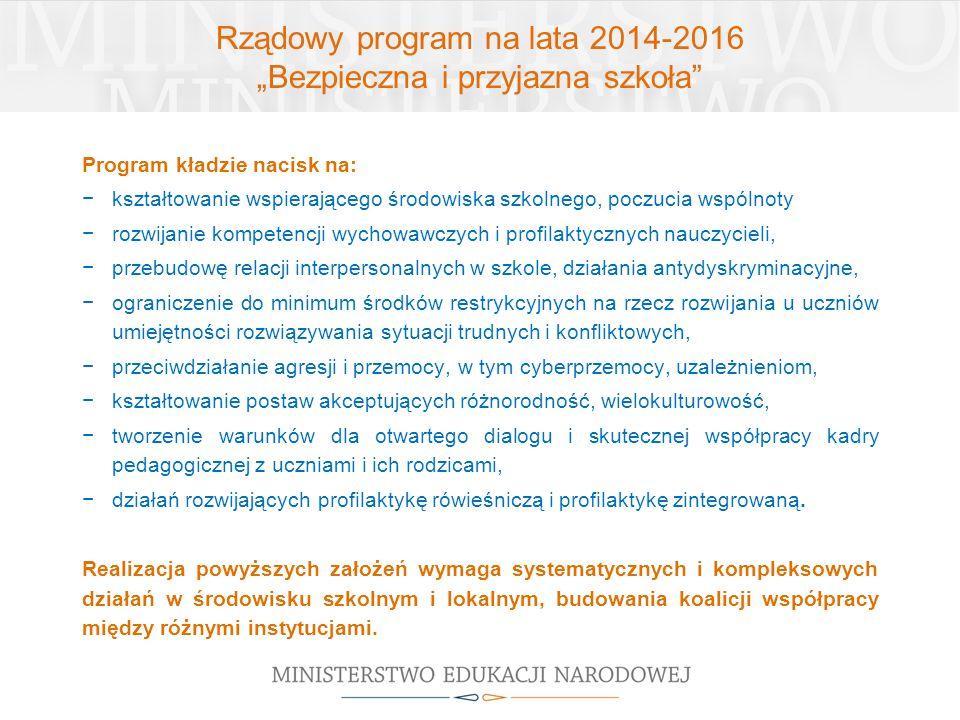 """Rządowy program na lata 2014-2016 """"Bezpieczna i przyjazna szkoła"""" Program kładzie nacisk na: −kształtowanie wspierającego środowiska szkolnego, poczuc"""