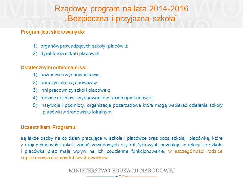 """Rządowy program na lata 2014-2016 """"Bezpieczna i przyjazna szkoła"""" Program jest skierowany do: 1)organów prowadzących szkoły i placówki; 2)dyrektorów s"""