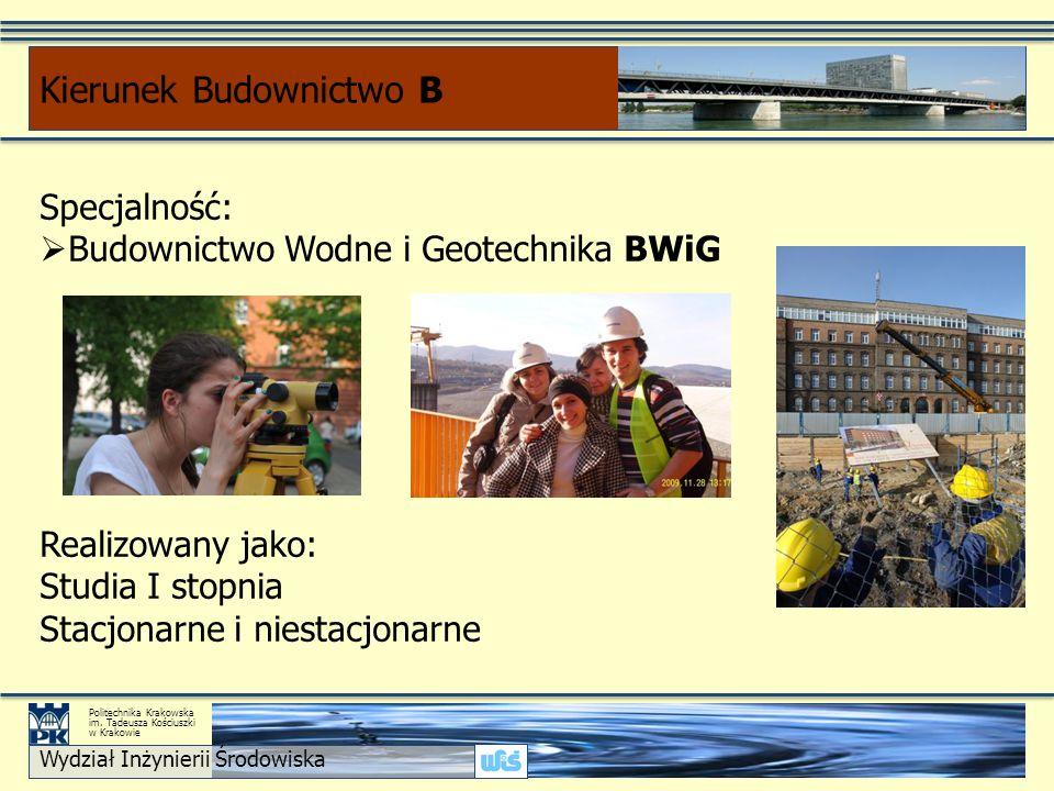 Specjalność:  Budownictwo Wodne i Geotechnika BWiG Realizowany jako: Studia I stopnia Stacjonarne i niestacjonarne Kierunek Budownictwo B Wydział Inż