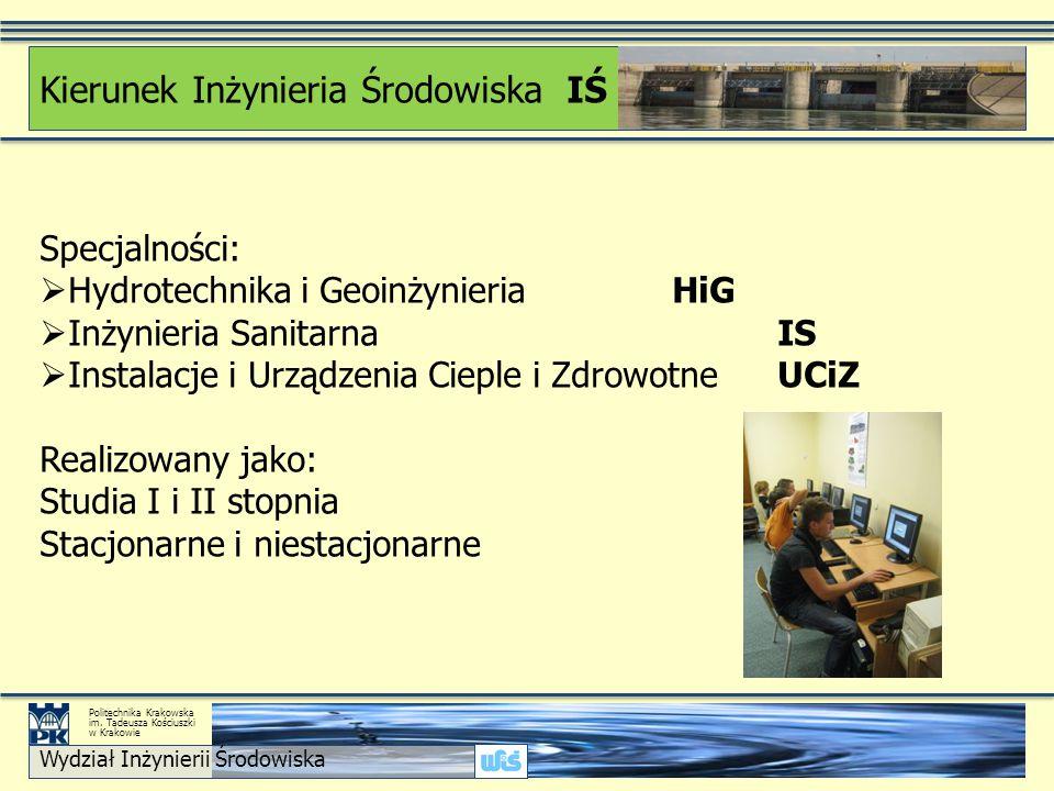Specjalności:  Hydrotechnika i Geoinżynieria HiG  Inżynieria Sanitarna IS  Instalacje i Urządzenia Cieple i Zdrowotne UCiZ Realizowany jako: Studia