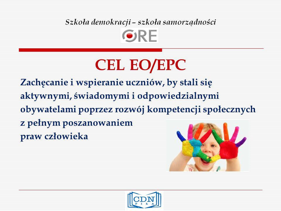 Szkoła demokracji – szkoła samorządności CEL EO/EPC Zachęcanie i wspieranie uczniów, by stali się aktywnymi, świadomymi i odpowiedzialnymi obywatelami poprzez rozwój kompetencji społecznych z pełnym poszanowaniem praw człowieka