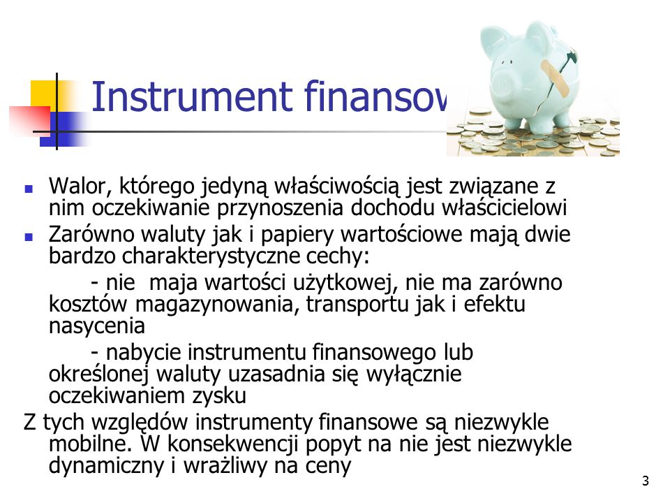 3 Instrument finansowy Walor, którego jedyną właściwością jest związane z nim oczekiwanie przynoszenia dochodu właścicielowi Zarówno waluty jak i papi
