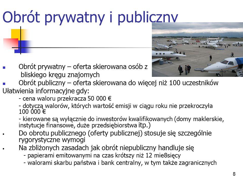 8 Obrót prywatny i publiczny Obrót prywatny – oferta skierowana osób z bliskiego kręgu znajomych Obrót publiczny – oferta skierowana do więcej niż 100