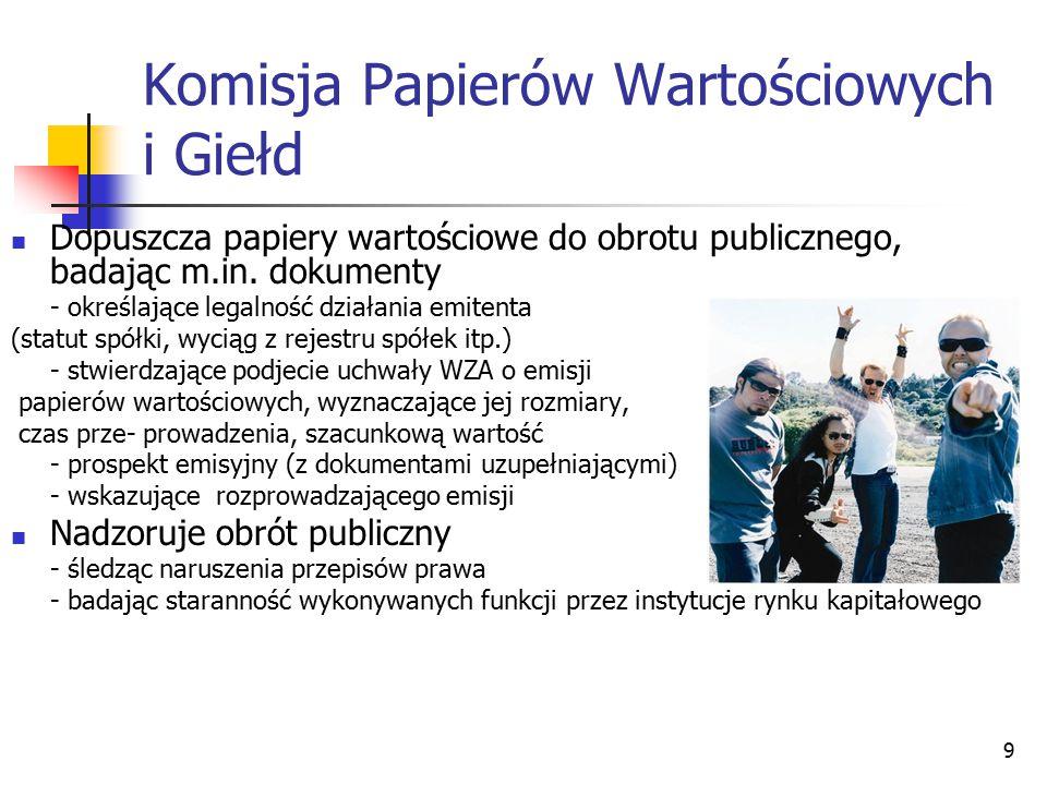 9 Komisja Papierów Wartościowych i Giełd Dopuszcza papiery wartościowe do obrotu publicznego, badając m.in. dokumenty - określające legalność działani