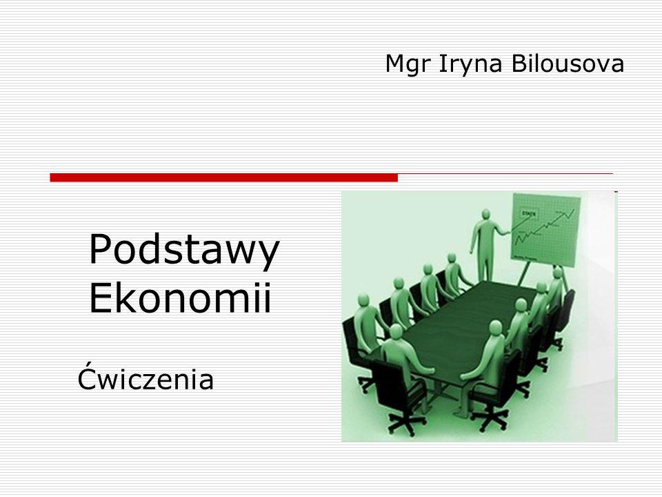 Podstawy Ekonomii Mgr Iryna Bilousova Ćwiczenia
