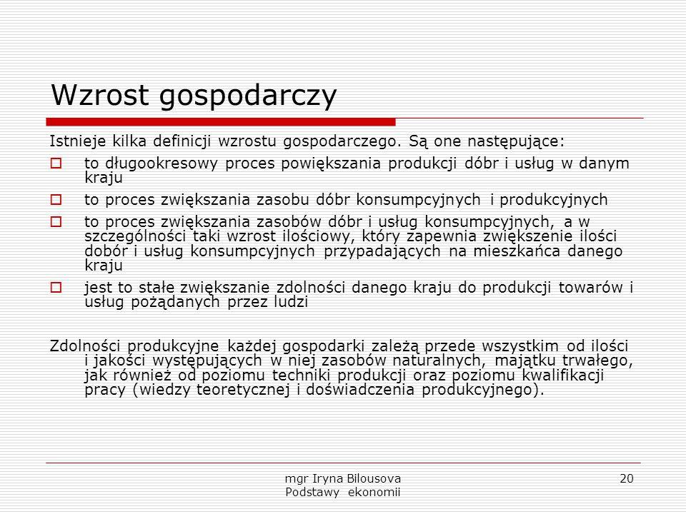 mgr Iryna Bilousova Podstawy ekonomii 20 Wzrost gospodarczy Istnieje kilka definicji wzrostu gospodarczego. Są one następujące:  to długookresowy pro