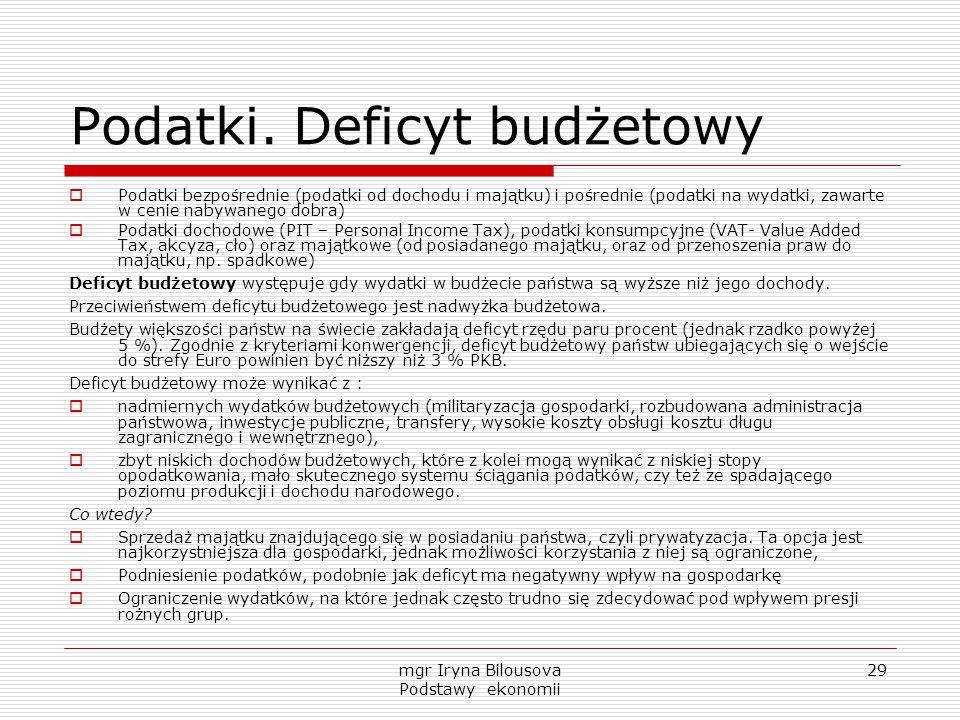 mgr Iryna Bilousova Podstawy ekonomii 29 Podatki. Deficyt budżetowy  Podatki bezpośrednie (podatki od dochodu i majątku) i pośrednie (podatki na wyda