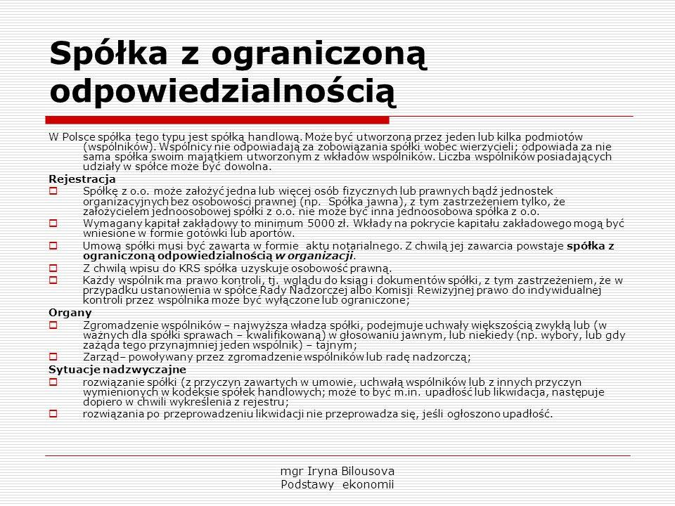 Spółka z ograniczoną odpowiedzialnością W Polsce spółka tego typu jest spółką handlową. Może być utworzona przez jeden lub kilka podmiotów (wspólników