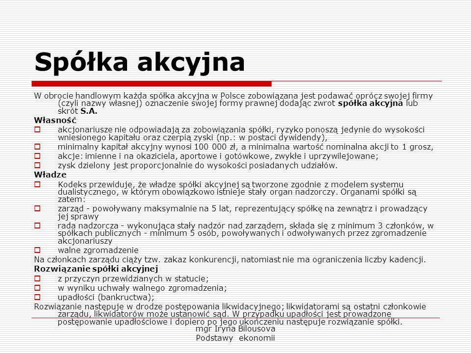 Spółka akcyjna W obrocie handlowym każda spółka akcyjna w Polsce zobowiązana jest podawać oprócz swojej firmy (czyli nazwy własnej) oznaczenie swojej
