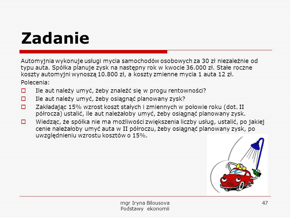 Zadanie Automyjnia wykonuje usługi mycia samochodów osobowych za 30 zł niezależnie od typu auta. Spółka planuje zysk na następny rok w kwocie 36.000 z