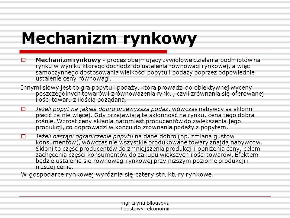 Mechanizm rynkowy  Mechanizm rynkowy - proces obejmujący żywiołowe działania podmiotów na rynku w wyniku którego dochodzi do ustalenia równowagi rynk