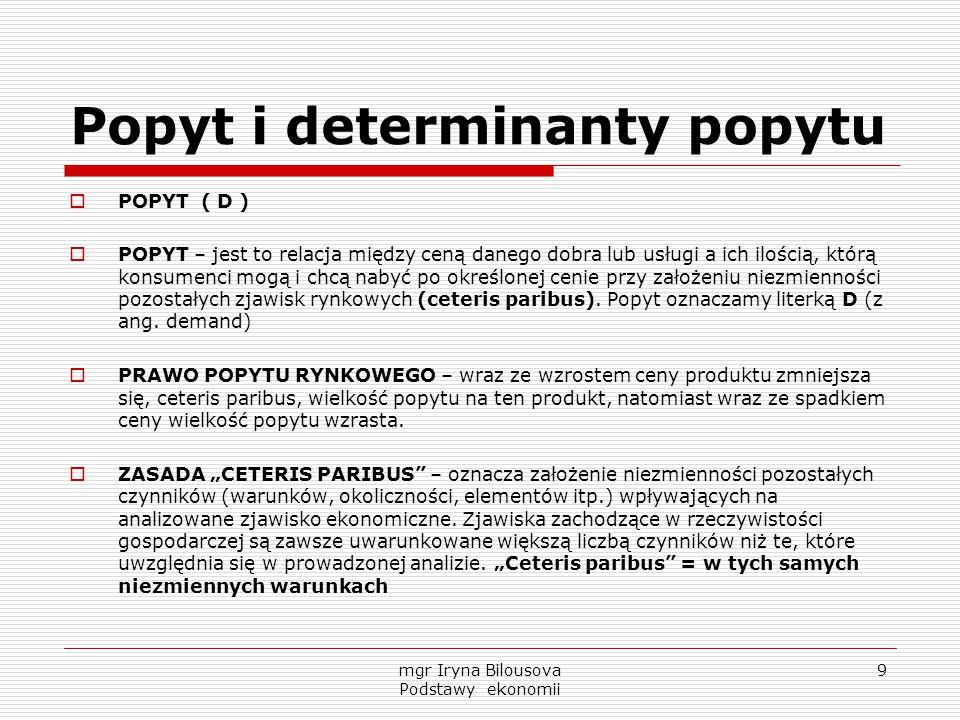 Popyt i determinanty popytu  POPYT ( D )  POPYT – jest to relacja między ceną danego dobra lub usługi a ich ilością, którą konsumenci mogą i chcą na