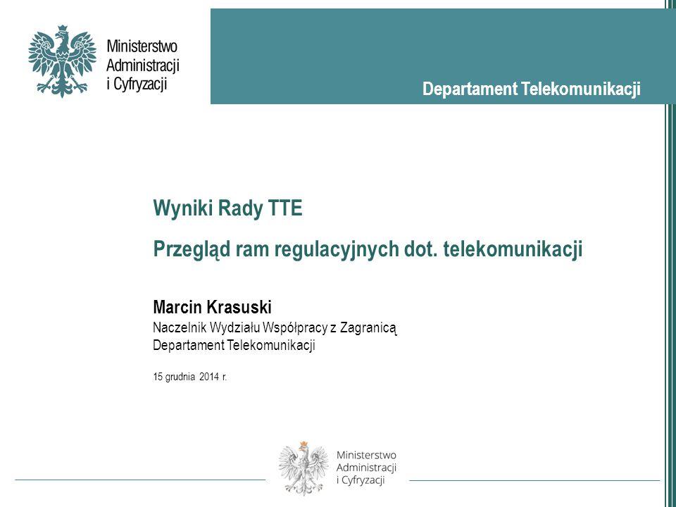 Departament Telekomunikacji Wyniki Rady TTE Przegląd ram regulacyjnych dot.
