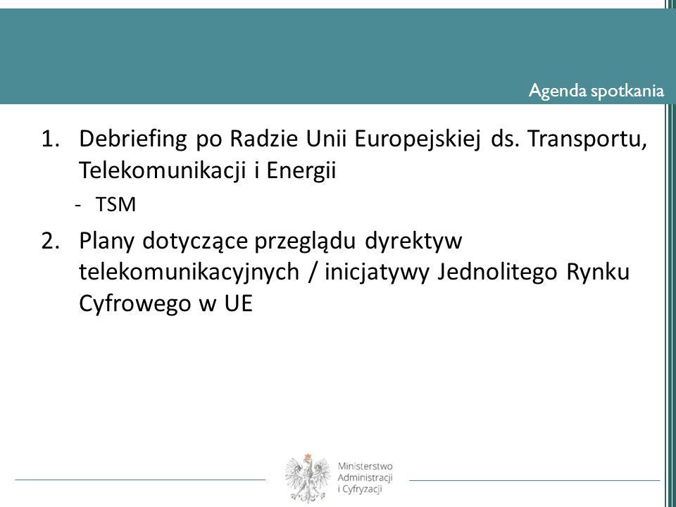 1.Wniosek dotyczący dyrektywy Parlamentu Europejskiego i Rady w sprawie dostępności stron internetowych instytucji sektora publicznego –Sprawozdanie z postępu prac 2.Wniosek w sprawie rozporządzenia Parlamentu Europejskiego i Rady ustanawiającego środki dotyczące europejskiego jednolitego rynku łączności elektronicznej i mające na celu zapewnienie łączności na całym kontynencie, zmieniającego dyrektywy 2002/20/WE, 2002/21/WE i 2002/22/WE oraz rozporządzenia (WE) nr 1211/2009 i (UE) nr 531/20125.