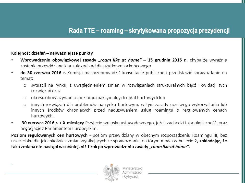 """Kolejność działań – najważniejsze punkty Wprowadzenie obowiązkowej zasady """"roam like at home – 15 grudnia 2016 r., chyba że wyraźnie zostanie przewidziana klauzula opt-out dla użytkownika końcowego do 30 czerwca 2016 r."""