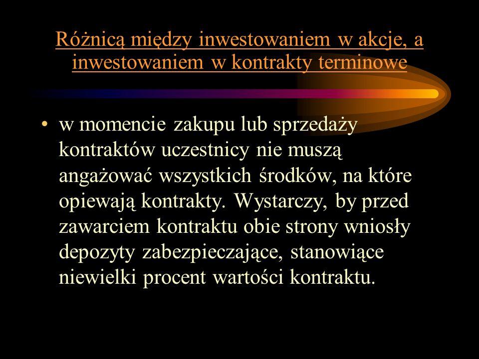 Różnicą między inwestowaniem w akcje, a inwestowaniem w kontrakty terminowe w momencie zakupu lub sprzedaży kontraktów uczestnicy nie muszą angażować