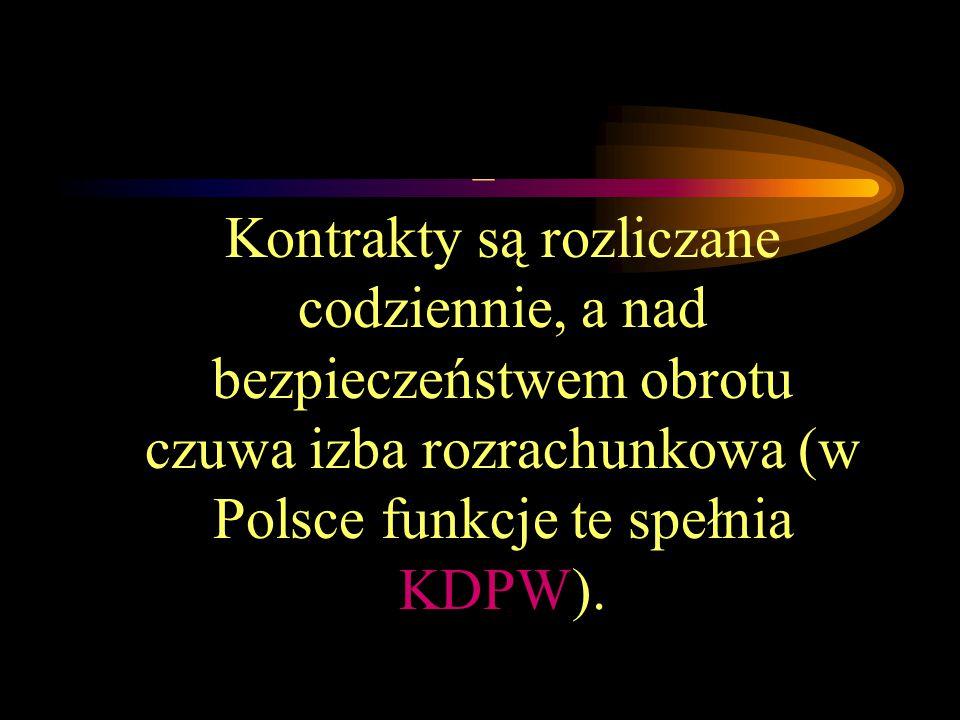 – Kontrakty są rozliczane codziennie, a nad bezpieczeństwem obrotu czuwa izba rozrachunkowa (w Polsce funkcje te spełnia KDPW).
