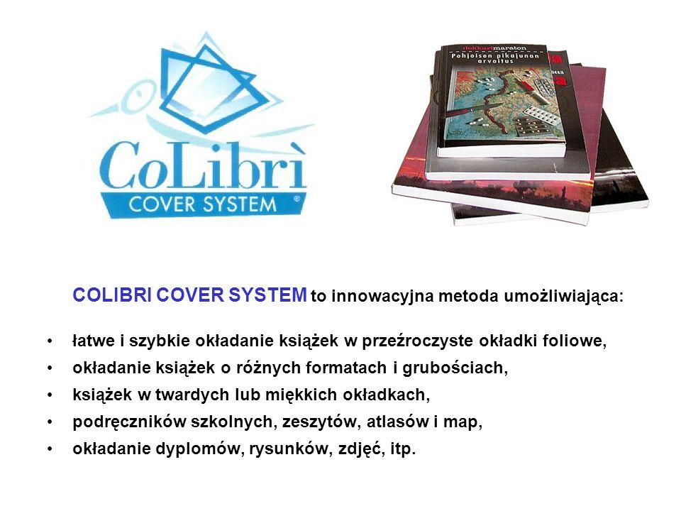 COLIBRI COVER SYSTEM to innowacyjna metoda umożliwiająca: łatwe i szybkie okładanie książek w przeźroczyste okładki foliowe, okładanie książek o różny