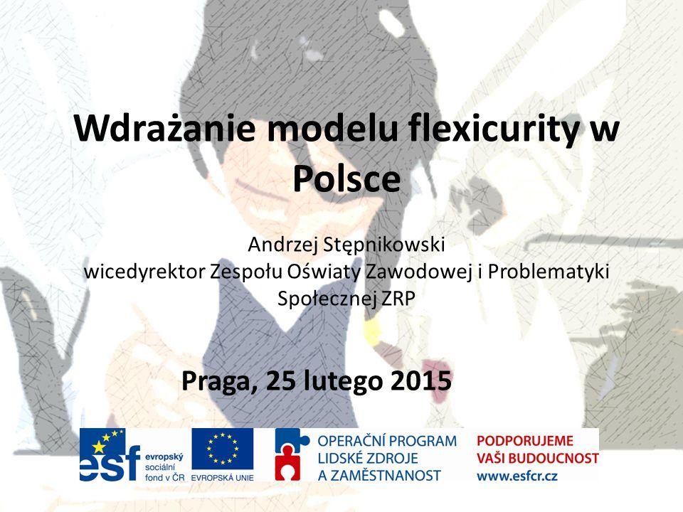 Wdrażanie modelu flexicurity w Polsce Andrzej Stępnikowski wicedyrektor Zespołu Oświaty Zawodowej i Problematyki Społecznej ZRP Praga, 25 lutego 2015