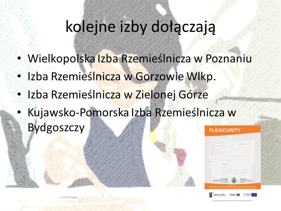 kolejne izby dołączają Wielkopolska Izba Rzemieślnicza w Poznaniu Izba Rzemieślnicza w Gorzowie Wlkp. Izba Rzemieślnicza w Zielonej Górze Kujawsko-Pom