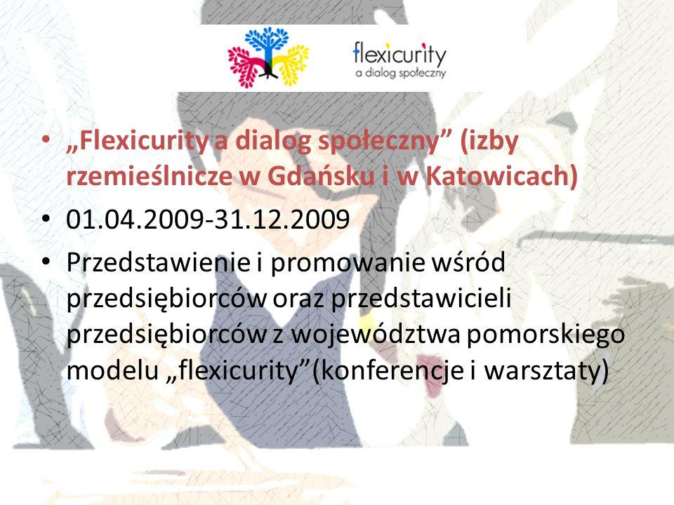 """""""Flexicurity a dialog społeczny"""" (izby rzemieślnicze w Gdańsku i w Katowicach) 01.04.2009-31.12.2009 Przedstawienie i promowanie wśród przedsiębiorców"""
