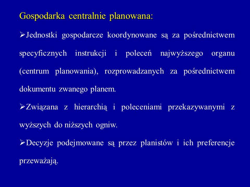 Gospodarka centralnie planowana:  Jednostki gospodarcze koordynowane są za pośrednictwem specyficznych instrukcji i poleceń najwyższego organu (centr