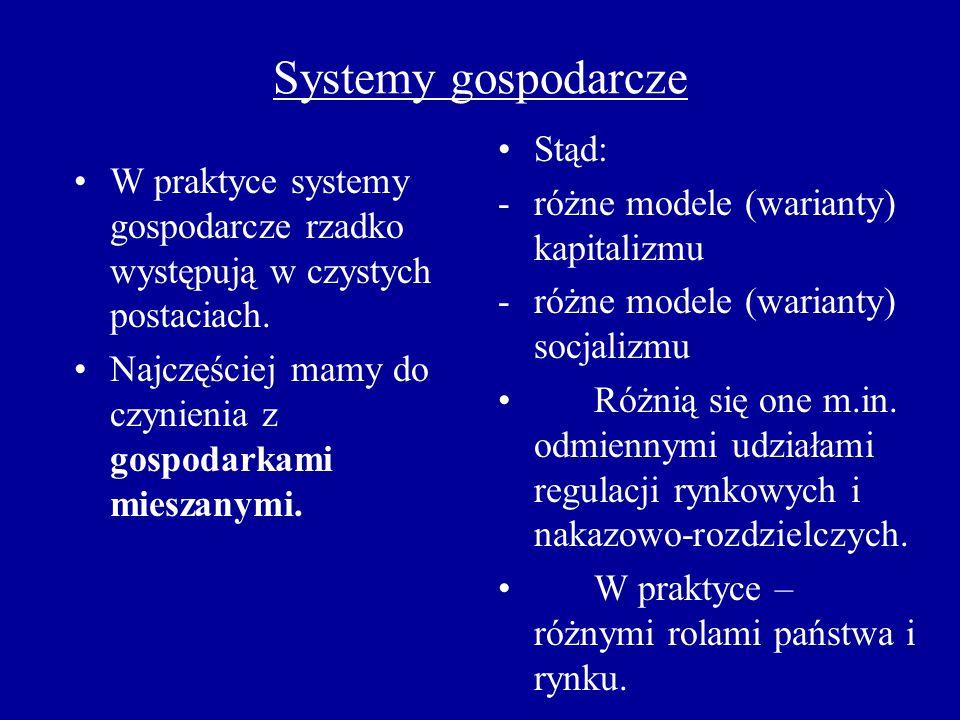 Systemy gospodarcze W praktyce systemy gospodarcze rzadko występują w czystych postaciach. Najczęściej mamy do czynienia z gospodarkami mieszanymi. St
