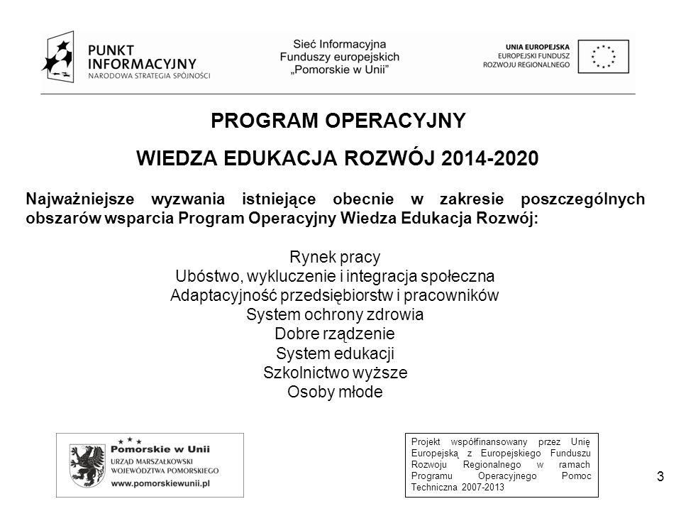 Projekt współfinansowany przez Unię Europejską z Europejskiego Funduszu Rozwoju Regionalnego w ramach Programu Operacyjnego Pomoc Techniczna 2007-2013 Priorytet III Szkolnictwo wyższe dla gospodarki i rozwoju Priorytet I Osoby młode na rynku pracy Priorytet IV Innowacje społeczne i współpraca ponadnarodowa Priorytet V Pomoc techniczna Priorytet II Efektywne polityki publiczne dla rynku pracy, gospodarki i edukacji 4