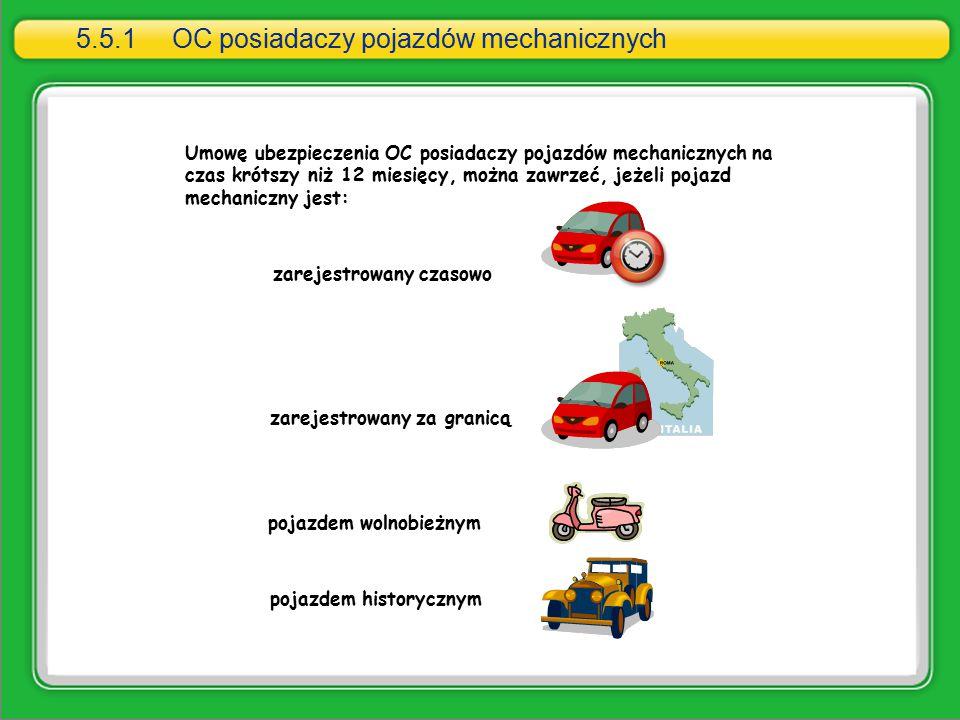Umowę ubezpieczenia OC posiadaczy pojazdów mechanicznych na czas krótszy niż 12 miesięcy, można zawrzeć, jeżeli pojazd mechaniczny jest: zarejestrowan