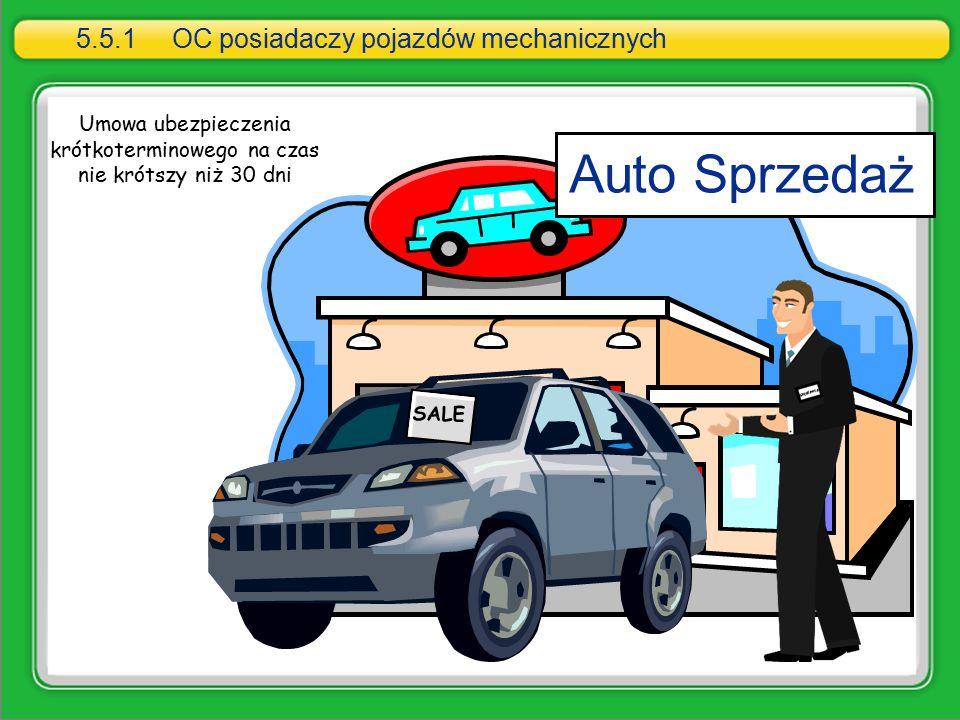 Auto Sprzedaż Umowa ubezpieczenia krótkoterminowego na czas nie krótszy niż 30 dni 5.5.1OC posiadaczy pojazdów mechanicznych