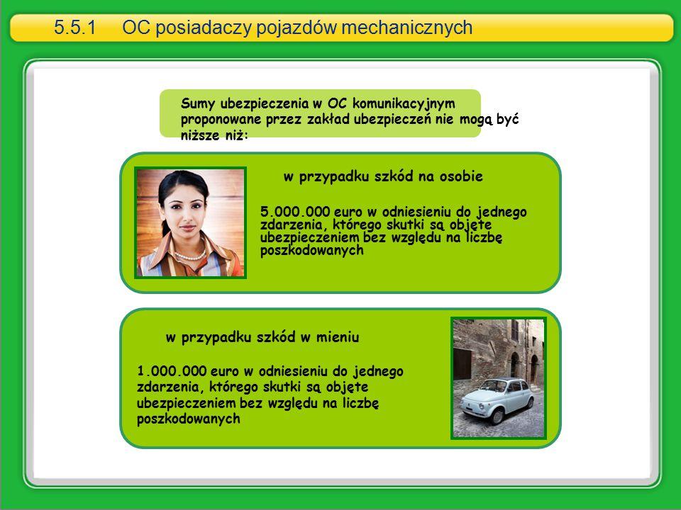 Sumy ubezpieczenia w OC komunikacyjnym proponowane przez zakład ubezpieczeń nie mogą być niższe niż: 5.000.000 euro w odniesieniu do jednego zdarzenia