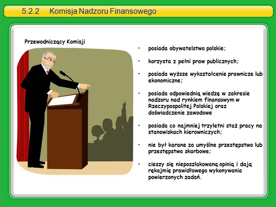 5.2.2Komisja Nadzoru Finansowego Przewodniczący Komisji posiada obywatelstwo polskie; korzysta z pełni praw publicznych; posiada wyższe wykształcenie