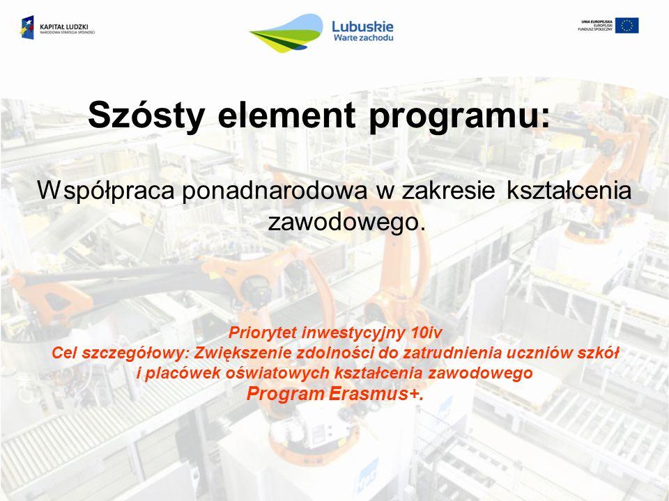 Szósty element programu: Współpraca ponadnarodowa w zakresie kształcenia zawodowego. Priorytet inwestycyjny 10iv Cel szczegółowy: Zwiększenie zdolnośc