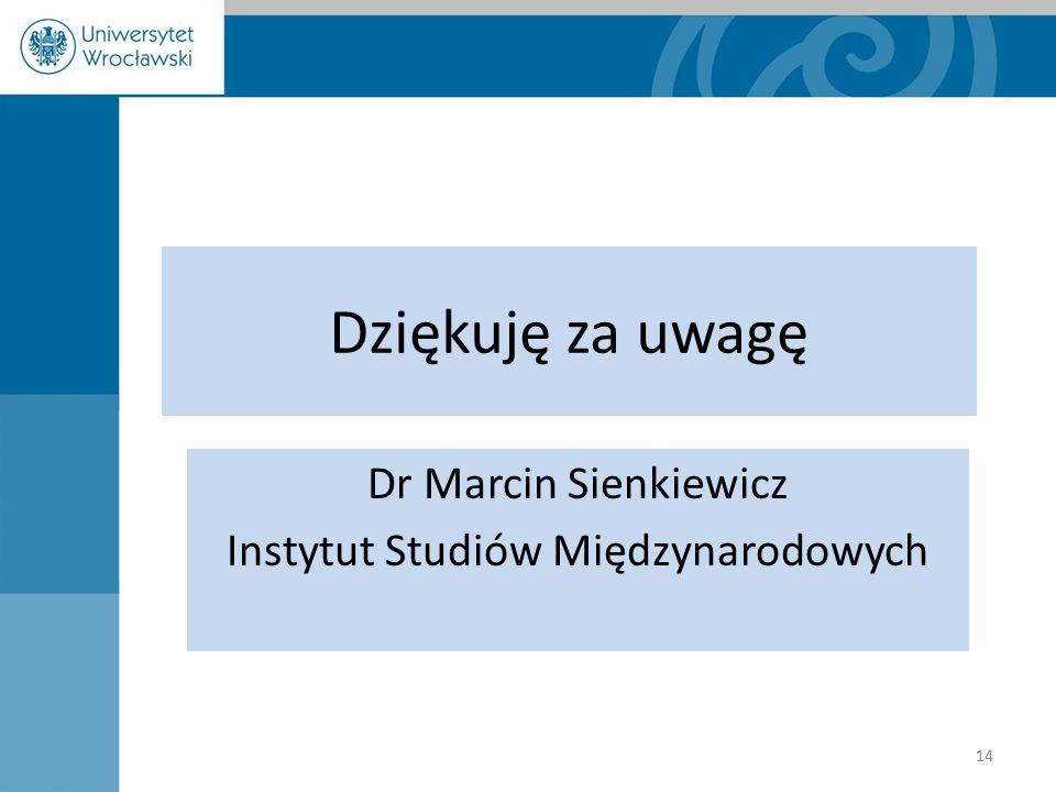 Dziękuję za uwagę Dr Marcin Sienkiewicz Instytut Studiów Międzynarodowych 14
