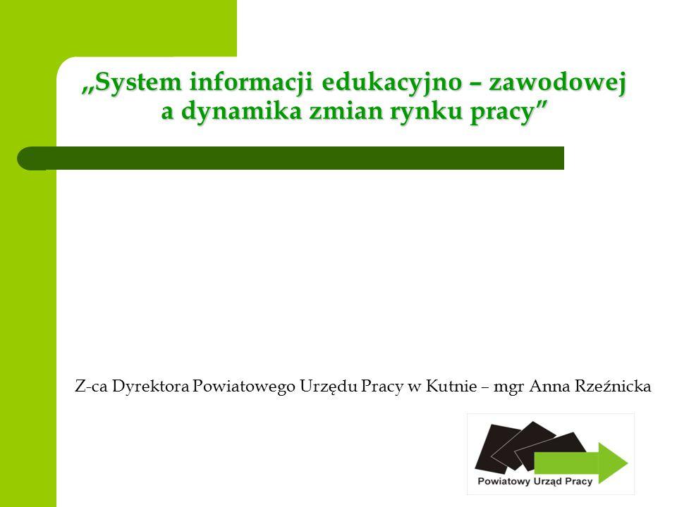 ,,System informacji edukacyjno – zawodowej a dynamika zmian rynku pracy Z-ca Dyrektora Powiatowego Urzędu Pracy w Kutnie – mgr Anna Rzeźnicka