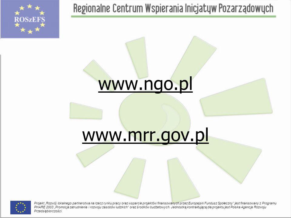 """www.ngo.pl www.mrr.gov.pl Projekt """"Rozwój lokalnego partnerstwa na rzecz rynku pracy oraz wsparcie projektów finansowanych przez Europejski Fundusz Społeczny jest finansowany z Programu PHARE 2003 """"Promocja zatrudnienia i rozwoju zasobów ludzkich oraz środków budżetowych."""