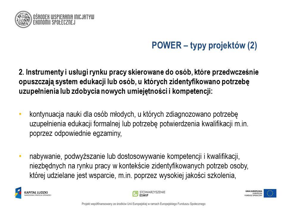 POWER – typy projektów (2) 2. Instrumenty i usługi rynku pracy skierowane do osób, które przedwcześnie opuszczają system edukacji lub osób, u których