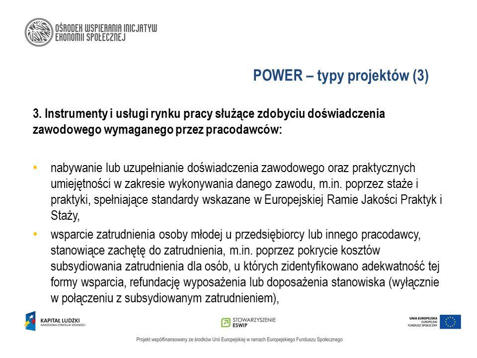 POWER – typy projektów (3) 3. Instrumenty i usługi rynku pracy służące zdobyciu doświadczenia zawodowego wymaganego przez pracodawców: nabywanie lub u