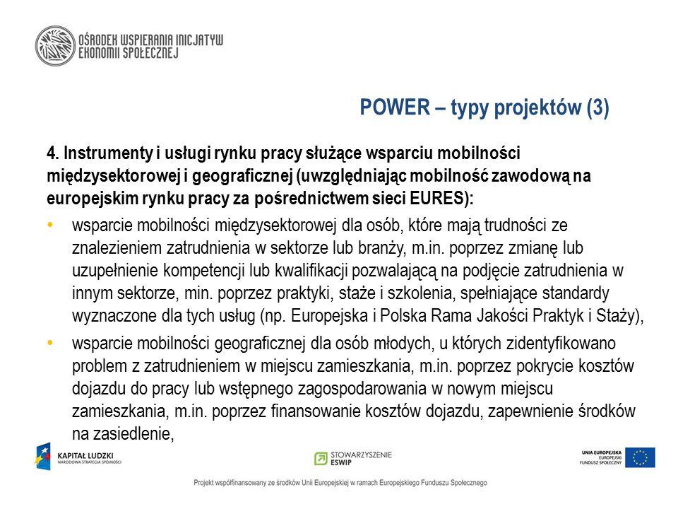 POWER – typy projektów (3) 4. Instrumenty i usługi rynku pracy służące wsparciu mobilności międzysektorowej i geograficznej (uwzględniając mobilność z
