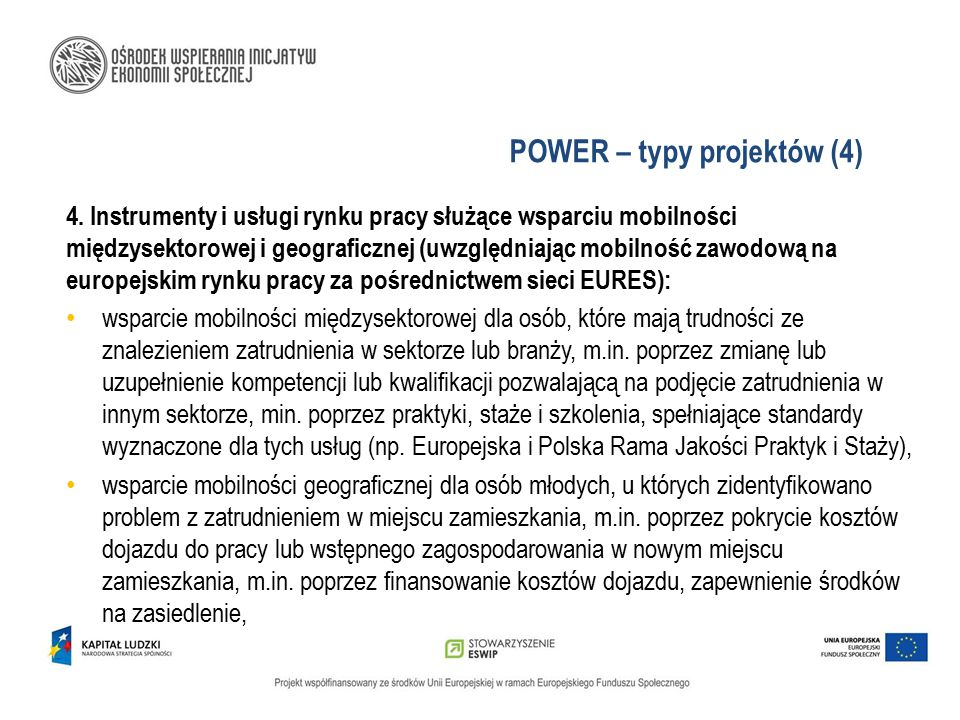 POWER – typy projektów (4) 4. Instrumenty i usługi rynku pracy służące wsparciu mobilności międzysektorowej i geograficznej (uwzględniając mobilność z