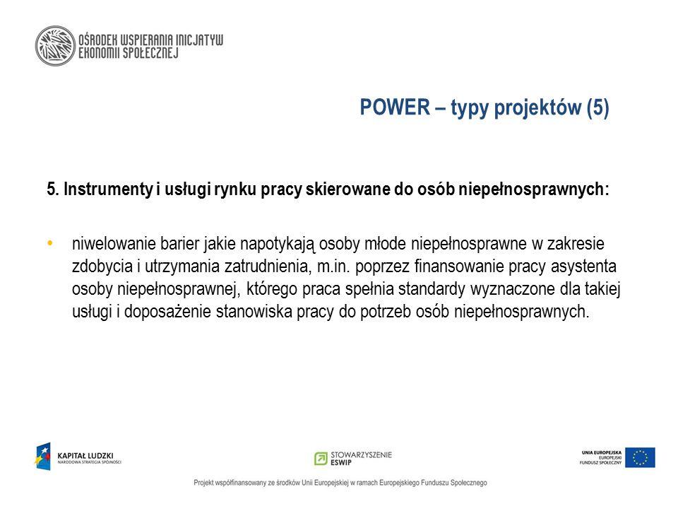 POWER – typy projektów (5) 5. Instrumenty i usługi rynku pracy skierowane do osób niepełnosprawnych: niwelowanie barier jakie napotykają osoby młode n