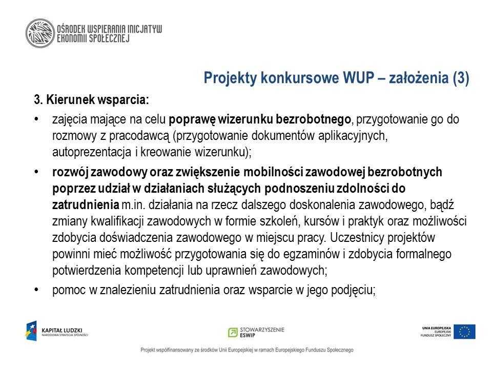 Projekty konkursowe WUP – założenia (3) 3. Kierunek wsparcia: zajęcia mające na celu poprawę wizerunku bezrobotnego, przygotowanie go do rozmowy z pra