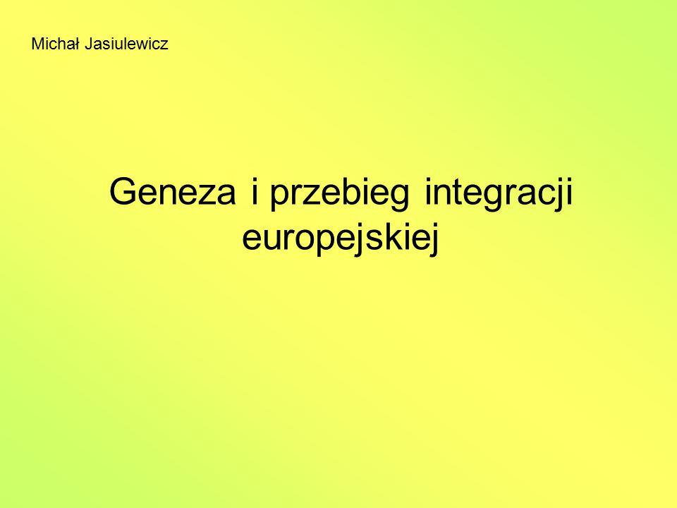 Michał Jasiulewicz Geneza i przebieg integracji europejskiej