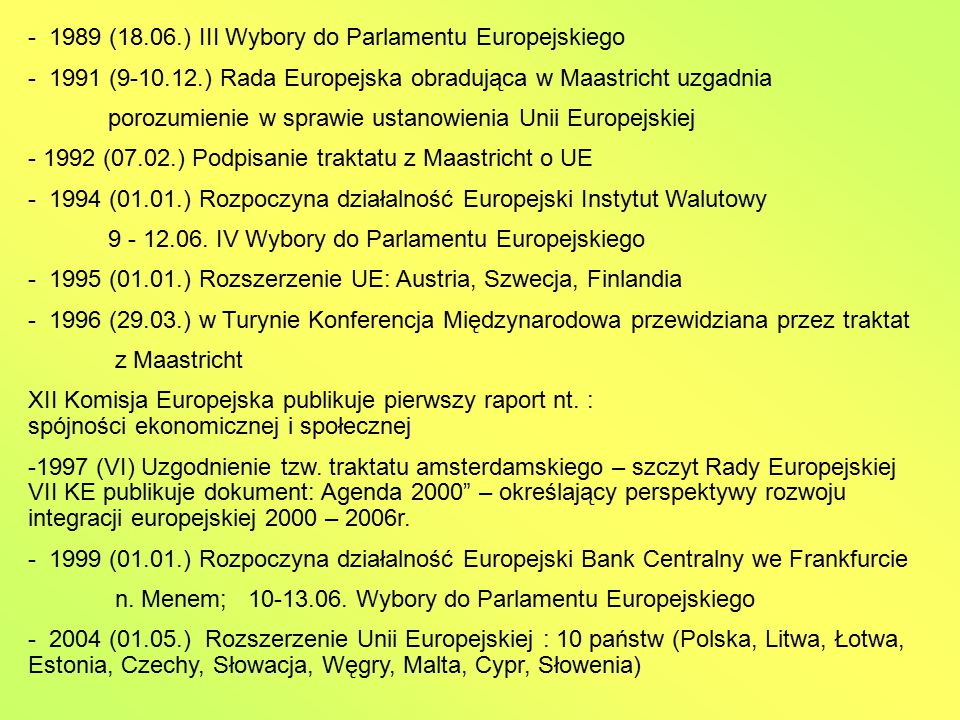 - 1989 (18.06.) III Wybory do Parlamentu Europejskiego - 1991 (9-10.12.) Rada Europejska obradująca w Maastricht uzgadnia porozumienie w sprawie ustan